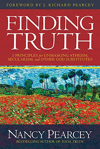 9780781413084: Finding Truth: 5 Principles for Unmasking Atheism, Secularism, and Other God Substitutes