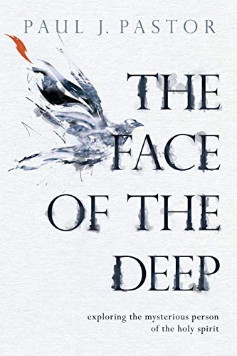 9780781413329: The Face of the Deep: Exploring the Mysterious Person of the Holy Spirit