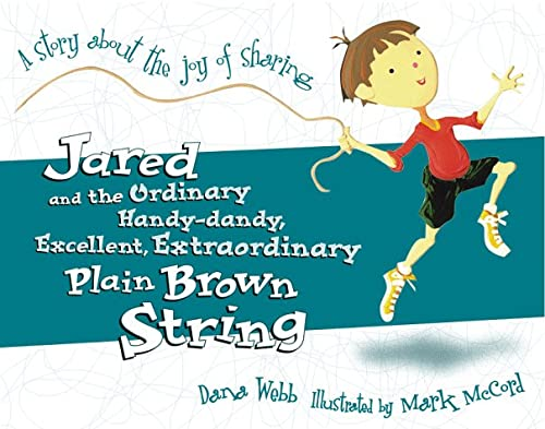 Jared and the Ordinary, Handy-Dandy, Excellent, Extraordinary, Plain Brown String: A Story about ...
