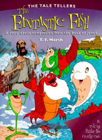 9780781432849: The Fantastic Fish: A Story About Compassion from the Book of Jonah (Marsh, T. F. Tale Tellers.)