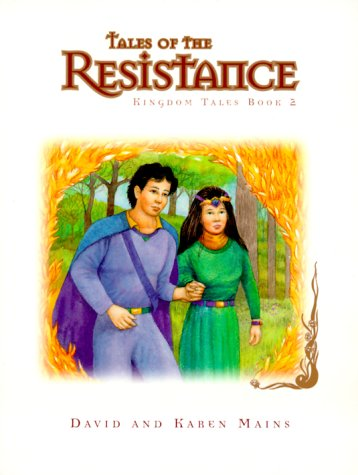 Tales of the Resistance (Kingdom Tales) (0781432871) by Mains, David; Mains, Karen