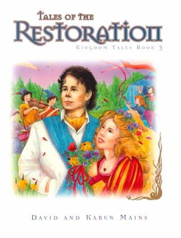 Tales of the Restoration (Kingdom Tales) (0781432898) by David Mains; Karen Mains