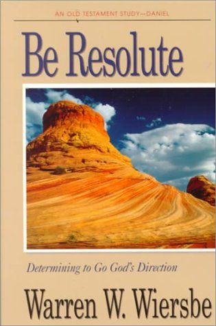 9780781433051: Be Resolute (Daniel): Determining to Go God's Direction (The BE Series Commentary)