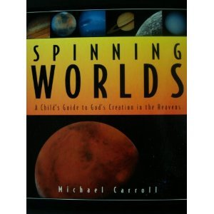9780781433570: Spinning Worlds: A Child's Guide to God's Creation in the Heavens