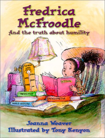 Fredrica McFroodle: And the Truth about Humility: Joanna Weaver; Illustrator-Tony
