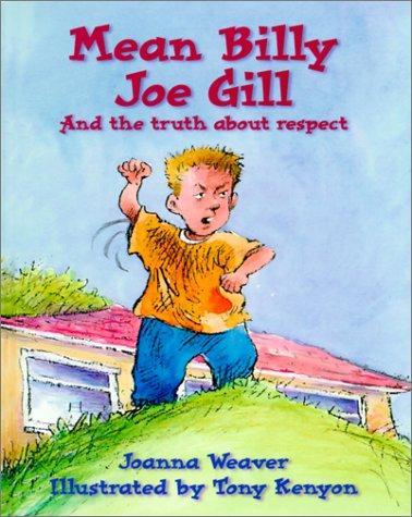 Mean Billy Joe Gill: And the Truth: Joanna Weaver; Illustrator-Tony