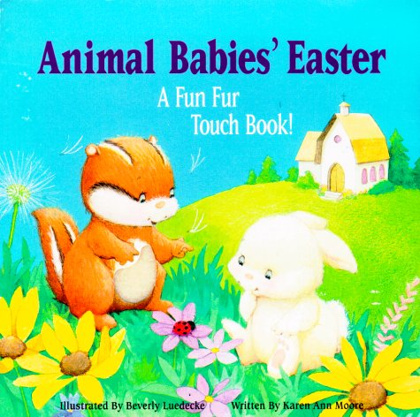 The Animal Babies' Easter: A Fun Fur Touch Book!: Moore, Karen Ann