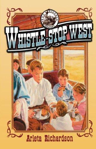 Whistle-Stop West (The Orphans' Journey Series): Richardson, Arleta