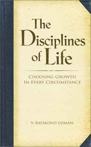 9780781436489: The Disciplines of Life: Choosing Growth in Every Circumstance