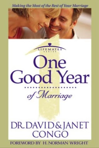 One Good Year of Marriage: Making the Most of the Rest of Your Marriage (LifeMates series) (0781438195) by David Congo; Janet Congo