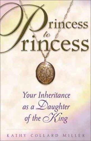 Princess to Princess: Your Inheritance as a Daughter of the King (Enriching Women's Bible ...