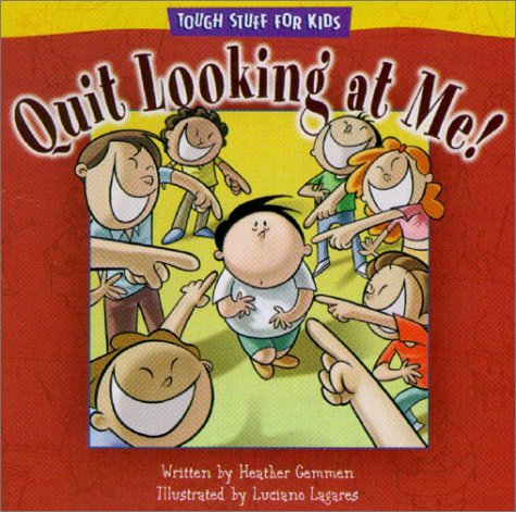 Quit Looking at Me! (Tough Stuff for Kids Series) (0781438527) by Heather Gemmen