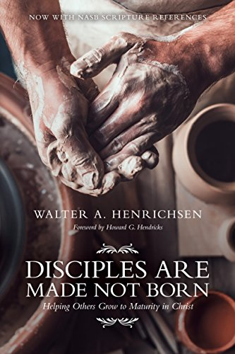 Disciples Are Made Not Born: Helping Others Grow to Maturity in Christ (0781438837) by Walter A. Henrichsen