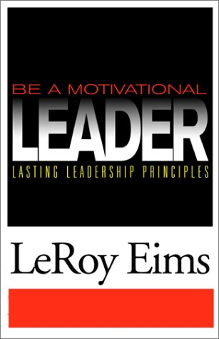 9780781438841: Be a Motivational Leader: Lasting Leadership Principles