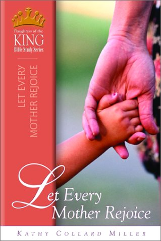9780781438872: Let Every Mother Rejoice (Daughters Of The King)