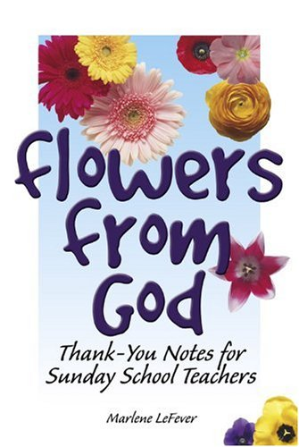 Flowers from God: Thank-You Notes for Sunday School Teachers: Lefever, Marlene