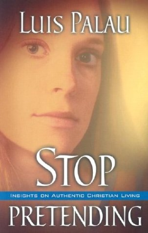 Stop Pretending (9780781438926) by Luis Palau; Stephen Sorenson; Amanda Sorenson