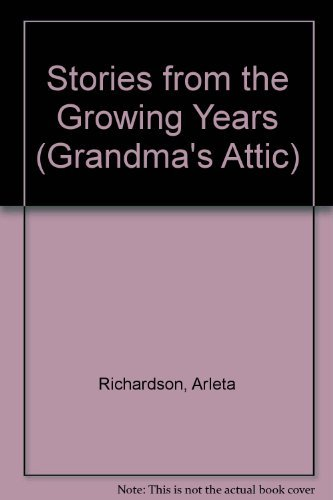 Stories From The Growing Years (Grandma's Attic Series) (0781439051) by Arleta Richardson