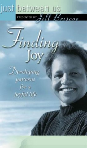 Finding Joy: Developing Patterns for a Joyful Life (Just Between Us) (0781439493) by Briscoe, Jill