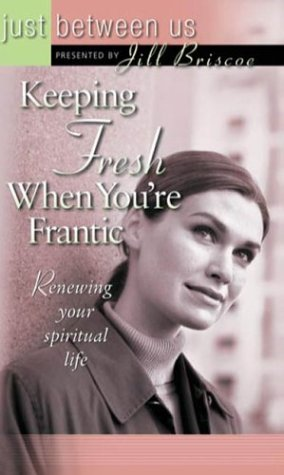 Keeping Fresh When You're Frantic (Just Between Us) (0781439566) by Jill Briscoe
