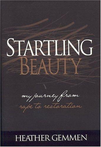 Startling Beauty: My Journey from Rape to Restoration: Gemmen, Heather