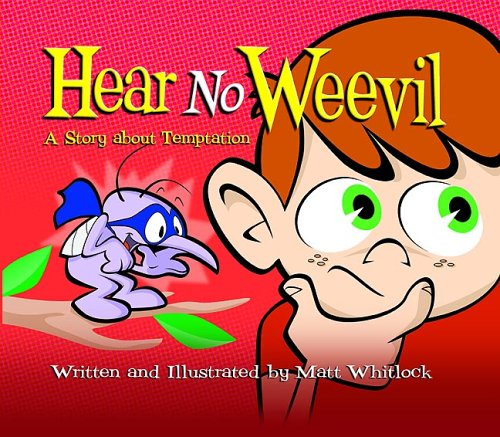 Hear No Weevil: A Story about Temptation: Whitlock, Matt