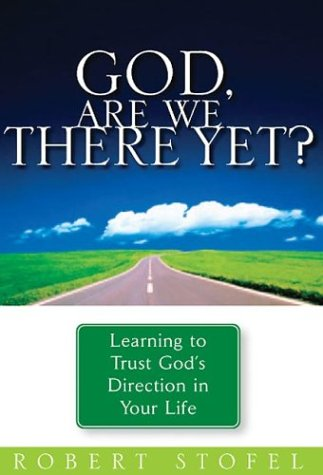 God, Are We There Yet?: Learning to: Robert Stofel