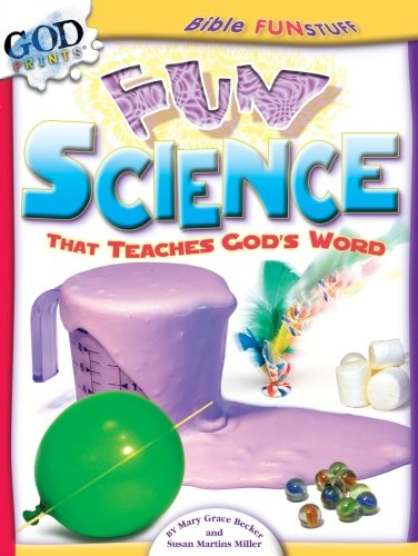 Fun Science That Teaches God's Word (Bible Funstuff) (0781440815) by Miller, Susan Martins; Becker, Mary Grace; A01
