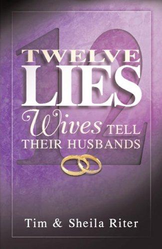 Twelve Lies Wives Tell Their Husbands: Sheila Riter; Tim