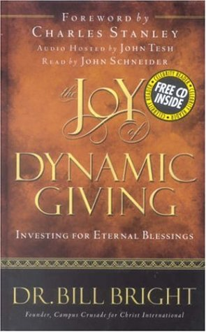 The Joy of Dynamic Giving: Investing for Eternal Blessings (The Joy of Knowing God, Book 9) (Includes an abridged audio CD read by John Schneider) (9780781442541) by Bill Bright
