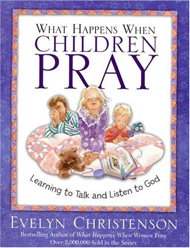 9780781442619: What Happens When Children Pray: Learning to Talk and Listen to God