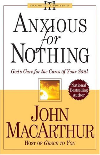 9780781443388: Anxious for Nothing: God's Cure for the Cares of Your Soul (MacArthur Study Series)
