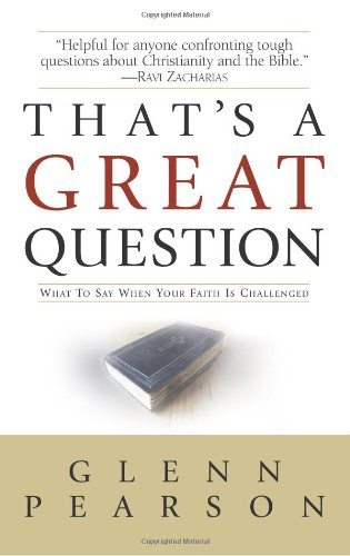 That's a Great Question: What to Say When your Faith is Challenged: Pearson, Glenn