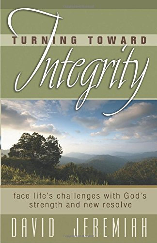 Turning Toward Integrity (0781443652) by David Jeremiah