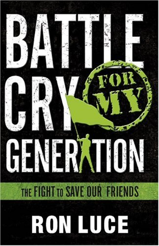 Battle Cry for My Generation (0781443792) by Ron Luce; Mike Guzzardo