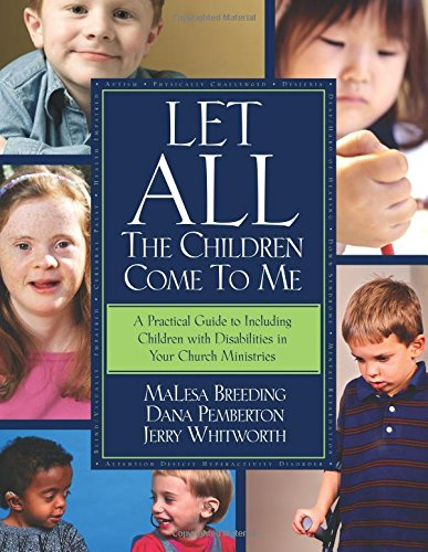 Let All the Children Come to Me: A Practical Guide Including Children with Disabilities in Your ...