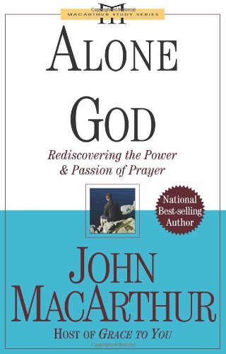 9780781444293: Alone with God: Rediscovering the Power and Passion of Prayer (John Macarthur Study)