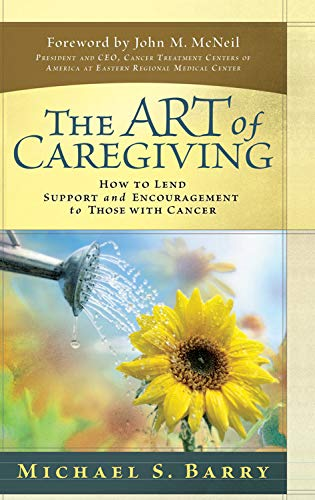 9780781444309: The Art of Caregiving: How to Lend Support and Encouragement to Those with Cancer