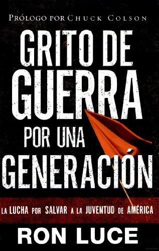 Grito De Guerra Por Una Generacion/battle Cry for a Generation (Teen Mania) (Spanish Edition) (0781444861) by Ron Luce