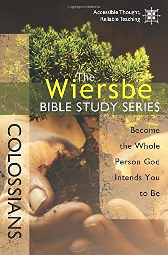 The Wiersbe Bible Study Series: Colossians: Become the Whole Person God Intends You to Be (0781445671) by Warren W. Wiersbe
