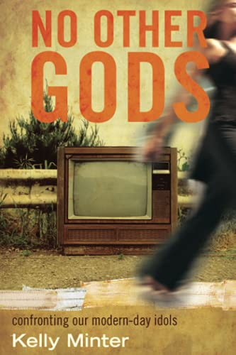 No Other gods: Confronting Our Modern Day Idols (0781448972) by Kelly Minter