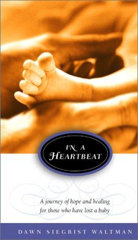 In A Heartbeat (Faith Parenting Guide.): Waltman, Dawn Siegrist; Waltman, Dawn Seigrist