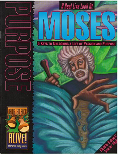 Purpose: A Real Live Look At Moses (Bring 'em Back Alive Character Study Series): Mark ...