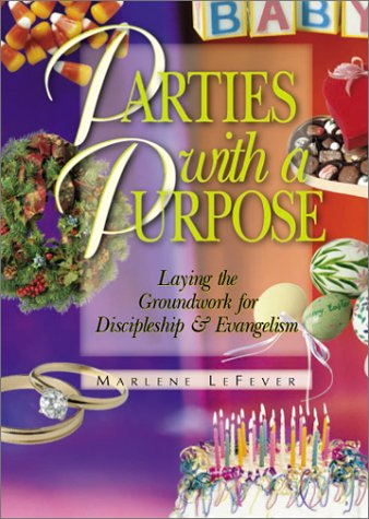 9780781454704: Parties With a Purpose: Laying the Groundwork for Discipleship & Evangelism