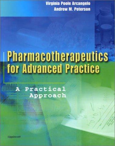 Pharmacotherapeutics for Advanced Practice : A Practical: Virginia Poole Arcangelo;