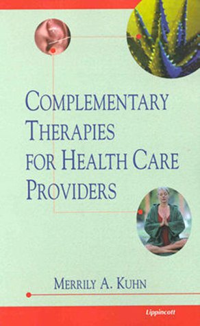 Complementary Therapies for Health Care Providers: Kuhn, Merrily A.