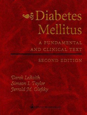 Diabetes Mellitus: A Fundamental and Clinical Text: Derek Leroith, Simeon
