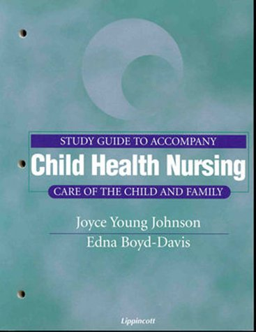 Study Guide to Accompany Child Health Nursing: Care of the Child and Family (0781721288) by Adele Pillitteri; Edna Boyd-Davis; Joyce Young Johnson
