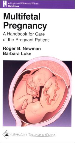 Multifetal Pregnancy: A Handbook for Care of the Pregnant Patient (LWW Handbook Series) (0781722179) by Roger B. Newman; Barbara Luke