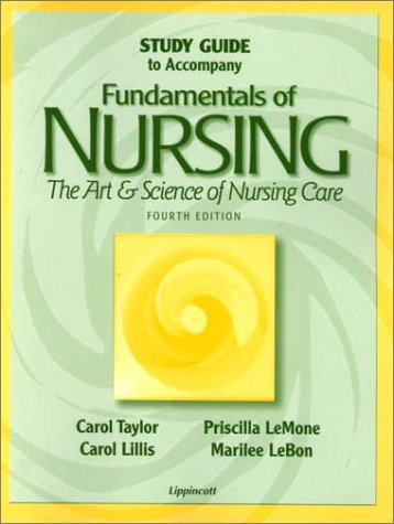 Study Guide to Accompany Fundamentals of Nursing: The Art and Science of Nursing Care (0781722853) by Taylor, Carol; Lillis, Carol; LeMone, Priscilla; Lebon, Marilee